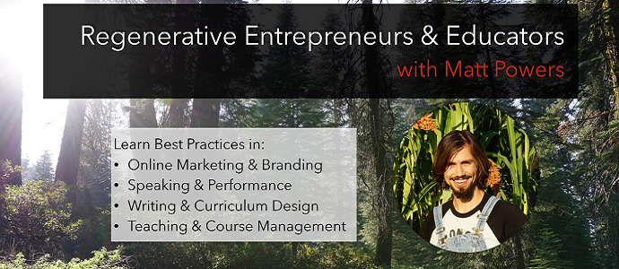 Photo of New Course!! Best Practices for Regenerative Entrepreneurs & Educators with Matt Powers
